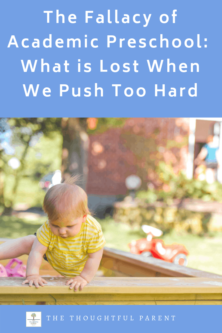Some feel that academic preschools are the best way to prepare our little ones for later learning. What we know from research, however, is that pushing academics too soon our preschoolers lose valuable early experiences. #preschool #toddlers #parents #education #thoughtfulparent
