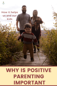 why is positive parenting important